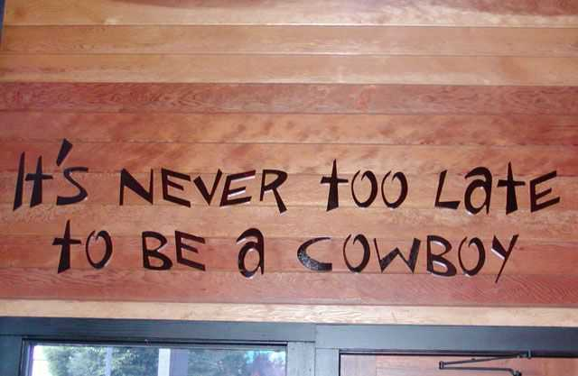 never to  late to be a cowboy